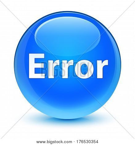 Error Glassy Cyan Blue Round Button