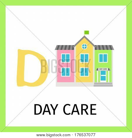Alphabet card for kids with day care building. Letter D card vector illustration