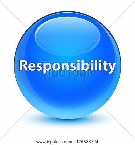 Responsibility Glassy Cyan Blue Round Button