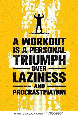 A Workout Is A Personal Triumph Over Laziness And Procrastination. Raw Workout and Fitness Gym Motivation Quote. Creative Vector Typography Grunge Banner Concept