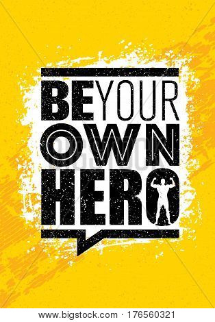 Be Your Own Hero. Fitness Workout Gym Motivation Quote. Rough Inspiring Creative Vector Typography Grunge Poster Concept