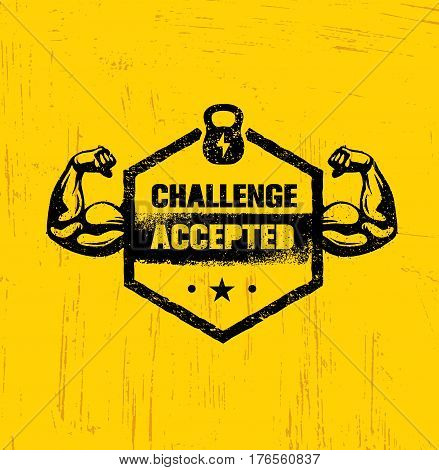 Challenge Accepted. Creative Sport And Fitness Design Element Concept. Strong Workout Vector Motivation Sign On Grunge Texture Rough Background