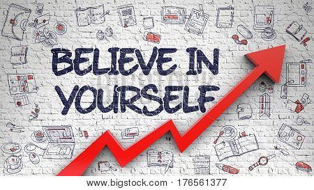 Believe In Yourself Inscription on the Modern Style Illustation. with Red Arrow and Hand Drawn Icons Around. Believe In Yourself Drawn on White Wall. Illustration with Doodle Design Icons. 3d.