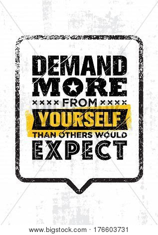 Demand More From Yourself Than Others Would Expect. Inspiration Creative Motivation Quote Template. Vector Typography Banner Design Concept On Grunge Texture Rough Background