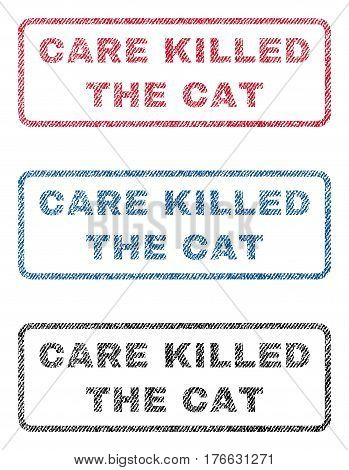 Care Killed The Cat text textile seal stamp watermarks. Blue, red, black fabric vectorized texture. Vector caption inside rounded rectangular banner. Rubber sticker with fiber textile structure.