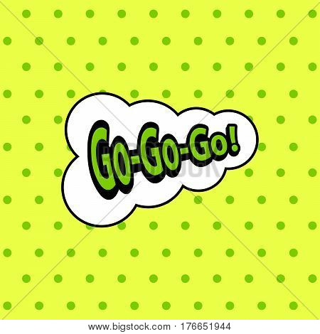 Go-go-go green vintage speech bubble on the yellow polka dot background