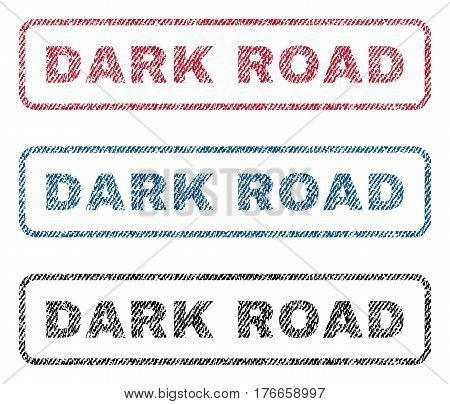 Dark Road text textile seal stamp watermarks. Blue, red, black fabric vectorized texture. Vector tag inside rounded rectangular banner. Rubber sticker with fiber textile structure.