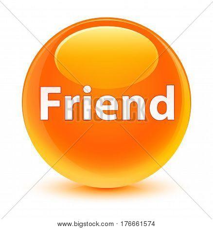 Friend Glassy Orange Round Button