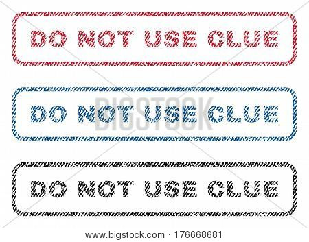 Do Not Use Clue text textile seal stamp watermarks. Blue, red, black fabric vectorized texture. Vector tag inside rounded rectangular banner. Rubber sign with fiber textile structure.