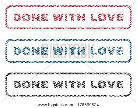 Done With Love text textile seal stamp watermarks. Blue, red, black fabric vectorized texture. Vector caption inside rounded rectangular banner. Rubber emblem with fiber textile structure.