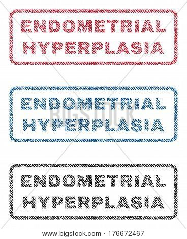 Endometrial Hyperplasia text textile seal stamp watermarks. Blue, red, black fabric vectorized texture. Vector caption inside rounded rectangular shape. Rubber sign with fiber textile structure.