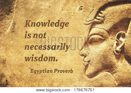 Knowledge is not necessarily wisdom - ancient Egyptian Proverb citation poster