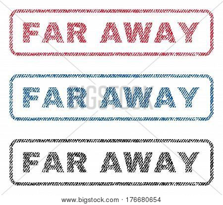 Far Away text textile seal stamp watermarks. Blue, red, black fabric vectorized texture. Vector caption inside rounded rectangular banner. Rubber sign with fiber textile structure.