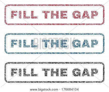 Fill The Gap text textile seal stamp watermarks. Blue, red, black fabric vectorized texture. Vector caption inside rounded rectangular banner. Rubber sticker with fiber textile structure.