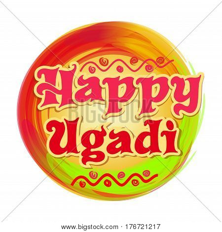 Happy Ugadi. Greeting card with Happy Ugadi lettering and ornamental elements on bright colorful grunge background. Vector illustration
