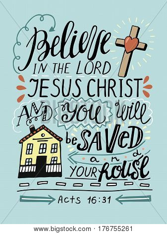 Hand lettering Believe in the Lord Jesus Christ and thou shalt be saved and thy house. Biblical background. Christian poster. New Testament. Acts of the apostles. Modern calligraphy