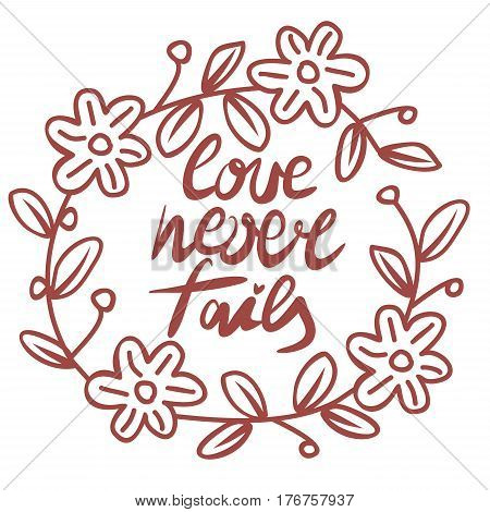 Hand lettering Love never fails performed in the circle with flowers. Christian Poster. Biblical background. Declaration of love. Valentine s day.