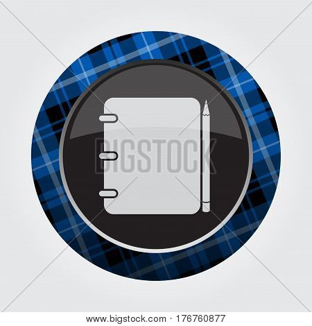 black isolated button with blue black and white tartan pattern on the border - light gray spiral binding notepad and pencil icon in front of a gray background
