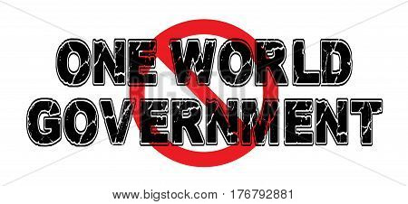 Ban One World Government the unworkable notion of a conglomeration of power in one single entity worldwide.
