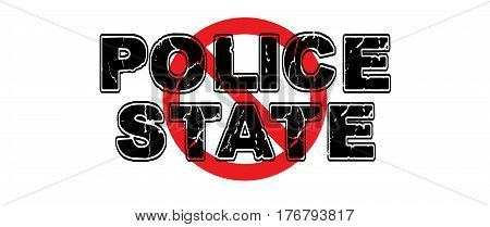 Ban the Police State wherein a totalitarian government uses law enforcement and military to police and control citizens and their activities.