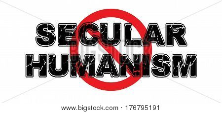 Ban Secular Humanism the idea that man can modulate morality without any type of god or intelligent design.