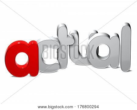 3 D Word Actual over white background.