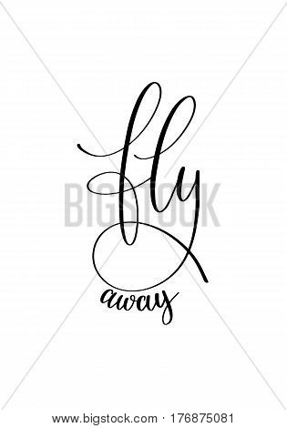 fly away black and white hand written ink lettering positive quote about travel, calligraphy vector illustration