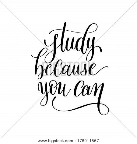 study because you can hand lettering inscription positive quote, calligraphy vector illustration