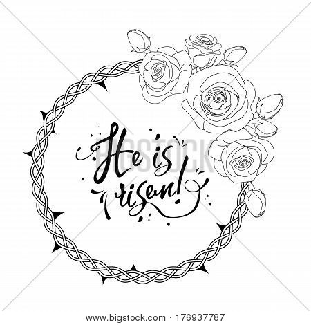 Text He is risen surrounded by thorn crown and roses, black on white background, vector illustration, eps 10