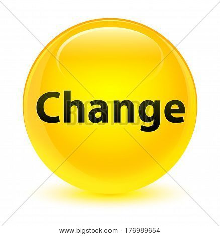 Change Glassy Yellow Round Button