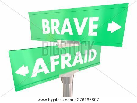 Brave Vs Afraid Courage or Fear Two 2 Way Street Signs 3d Illustration