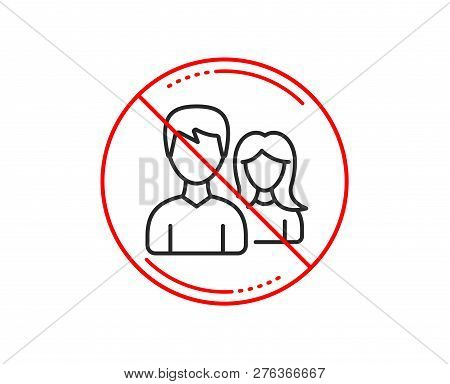 No Or Stop Sign. Group Line Icon. Users Or Teamwork Sign. Male And Female Person Silhouette Symbol.