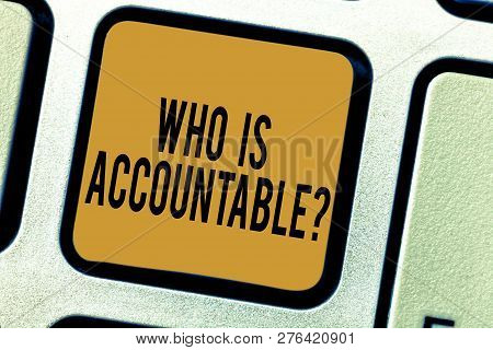 Handwriting Text Writing Who Is Accountablequestion. Concept Meaning To Be Responsible Or Answerable