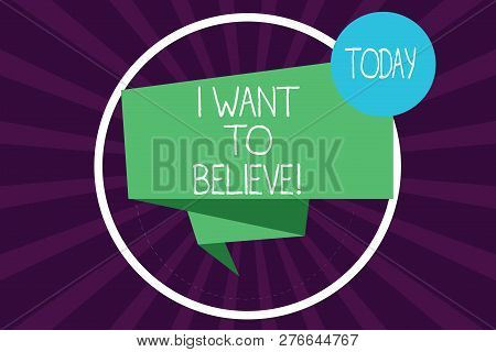 Writing note showing I Want To Believe. Business photo showcasing Eager of being faithful positive motivation inspirational Folded 3D Ribbon Strip inside Circle Loop on Halftone Sunburst photo. poster