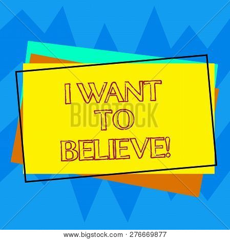 Handwriting text writing I Want To Believe. Concept meaning Eager of being faithful positive motivation inspirational Pile of Blank Rectangular Outlined Different Color Construction Paper. poster