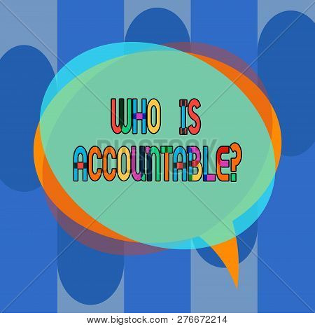 Conceptual Hand Writing Showing Who Is Accountablequestion. Business Photo Showcasing To Be Responsi