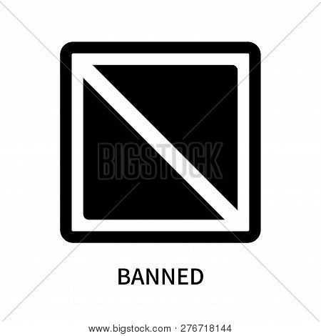 Banned Icon Isolated On White Background. Banned Icon Simple Sign. Banned Icon Trendy And Modern Sym
