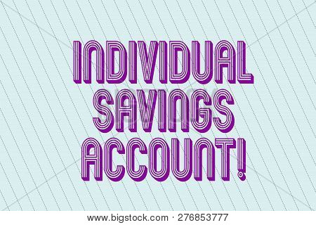 Handwriting Text Individual Savings Account. Concept Meaning Savings Account Offered In The United K