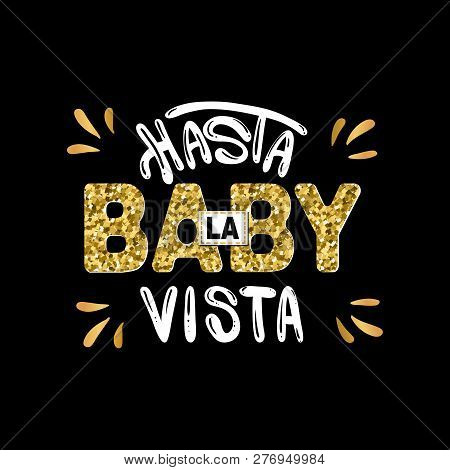 Slogan: Good-bye Baby. In Spanish. Hasta La Vista Baby Message. Typography, T-shirt Graphics, Poster