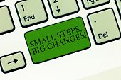 Word writing text Small Steps Big Changes. Business concept for Make little things to accomplish great goals Keyboard key Intention to create computer message, pressing keypad idea. poster