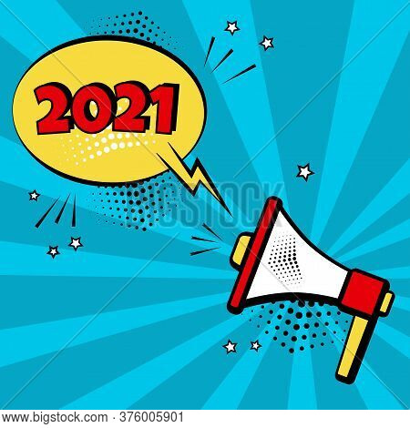 2021 New Year Comic Speech Bubble With Megaphone Clock On Blue Background. Comic Sound Effects In Po