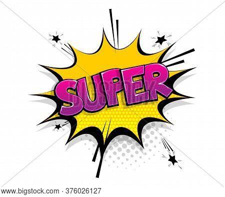Comic Text Super On Speech Bubble Cartoon Pop Art Style. Colorful Halftone Speak Bubble Cloud Backgr
