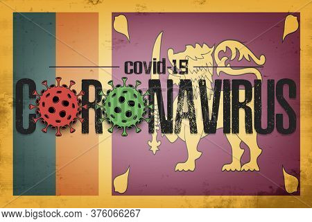 Flag Of Sri Lanka With Coronavirus Covid-19. Virus Cells Coronavirus Bacteriums Against Background O