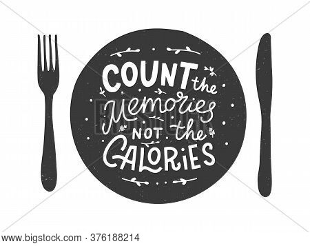 Count The Memories Not The Calories. Kitchen Hand Lettering Quote In The Silhouette Of A Plate. Hand