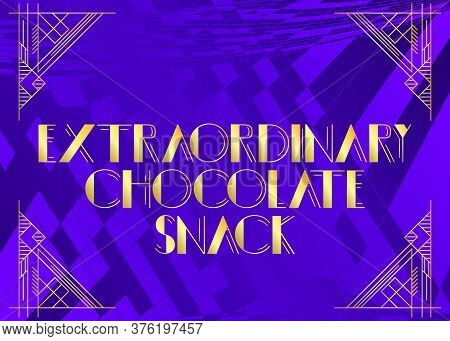 Art Deco Extarordinary Chocolate Snack Text. Decorative Greeting Card, Sign With Vintage Letters.