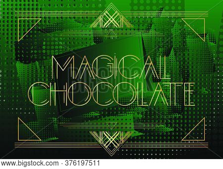 Art Deco Magical Chocolate Text. Decorative Greeting Card, Sign With Vintage Letters.