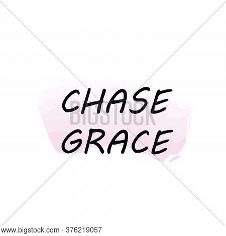 Chase Grace, Christian Faith, Typography For Print Or Use As Poster, Card, Flyer Or T Shirt