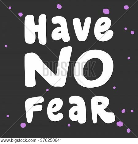 Have No Fear. Covid-19 Sticker For Social Media Content. Vector Hand Drawn Illustration Design.