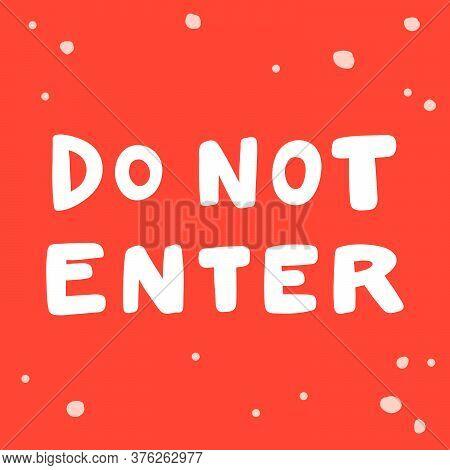 Do Not Enter. Covid-19 Sticker For Social Media Content. Vector Hand Drawn Illustration Design.