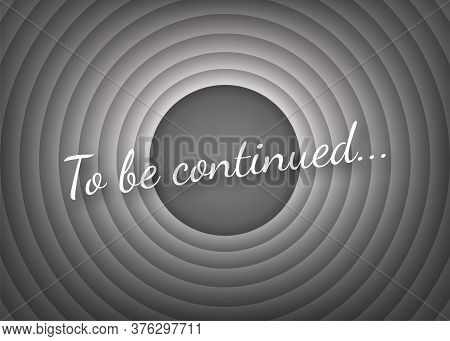 To Be Continued Handwrite Title On Red Round Background. Old Movie Circle Ending Screen. Vector Stoc
